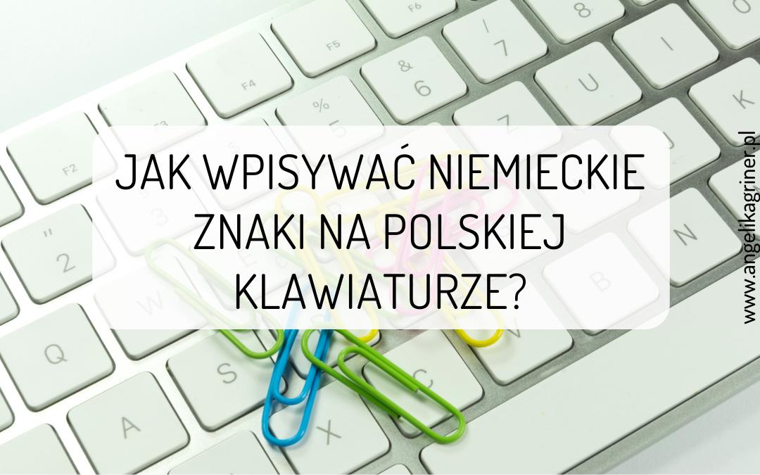 Jak wpisywać niemieckie znaki na polskiej klawiaturze?