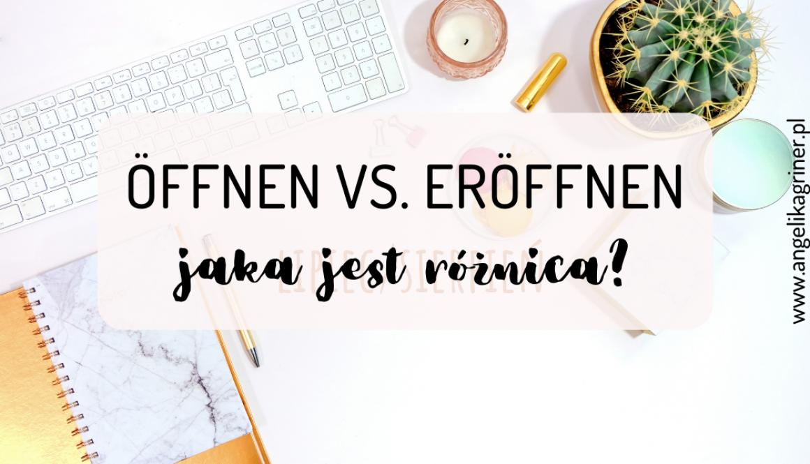 Öffnen vs. eröffnen - jaka jest różnica?